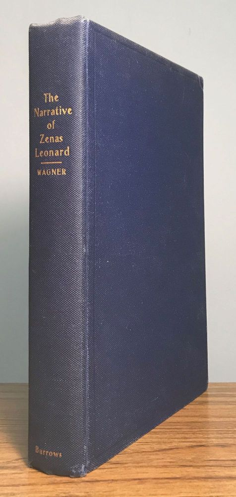Leonard's narrative. Adventures of Zenas Leonard fur trader and trapper 1831-1836. Reprinted from the rare original of 1839. Edited by W. F. Wagner, M. D. With Maps and Illustrations. ZENAS LEONARD.