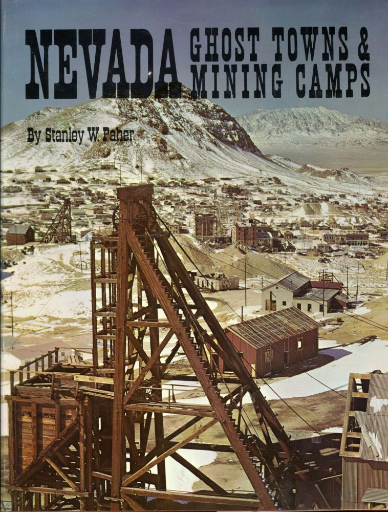 NEVADA GHOST TOWNS & MINING CAMPS by Stanley W. Paher. Nevada, Stanley W. Paher.