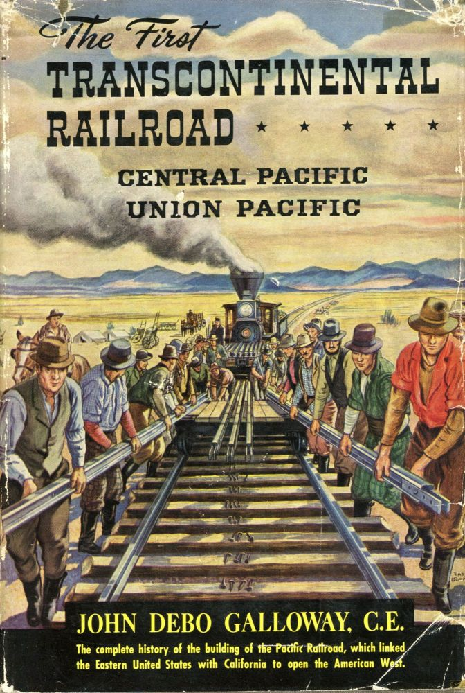 The first transcontinental railroad Central Pacific Union Pacific by John Debo Galloway C. E. JOHN DEBO GALLOWAY.