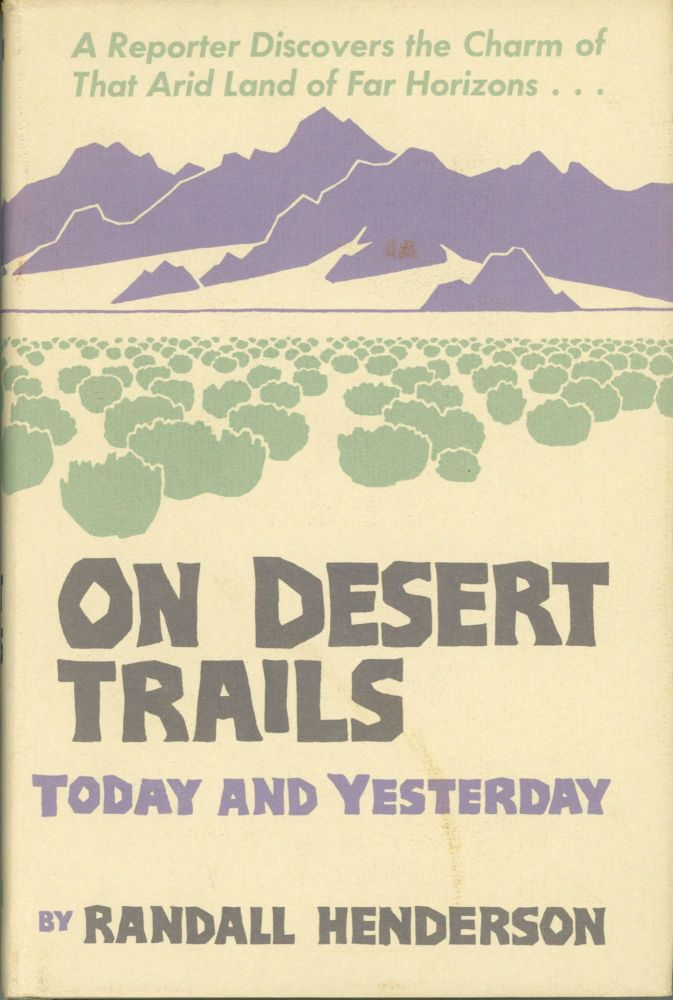 On desert trails today and yesterday by Randall Henderson. Designs by Don Louis Perceval. Desert maps by Norton Allen. RANDALL HENDERSON.