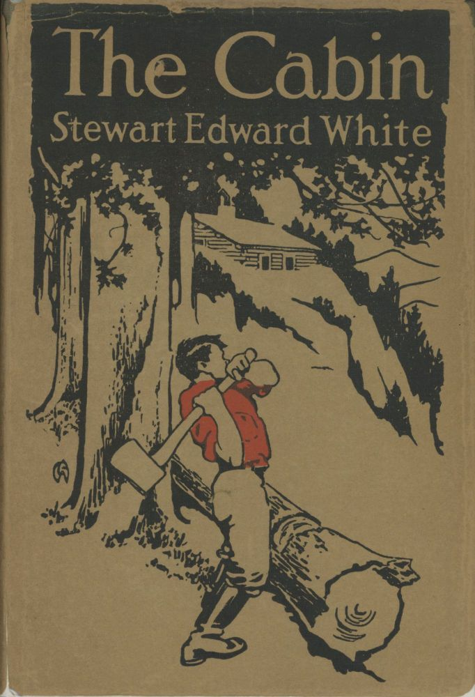 The cabin by Stewart Edward White illustrated with photographs by the author. STEWART EDWARD WHITE.