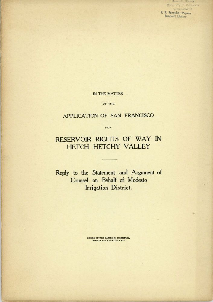 In the matter of the application of San Francisco for reservoir rights of way in Hetch Hetchy Valley. Reply to the statement and argument of counsel on behalf of Modesto Irrigation District. MARSDEN MANSON.