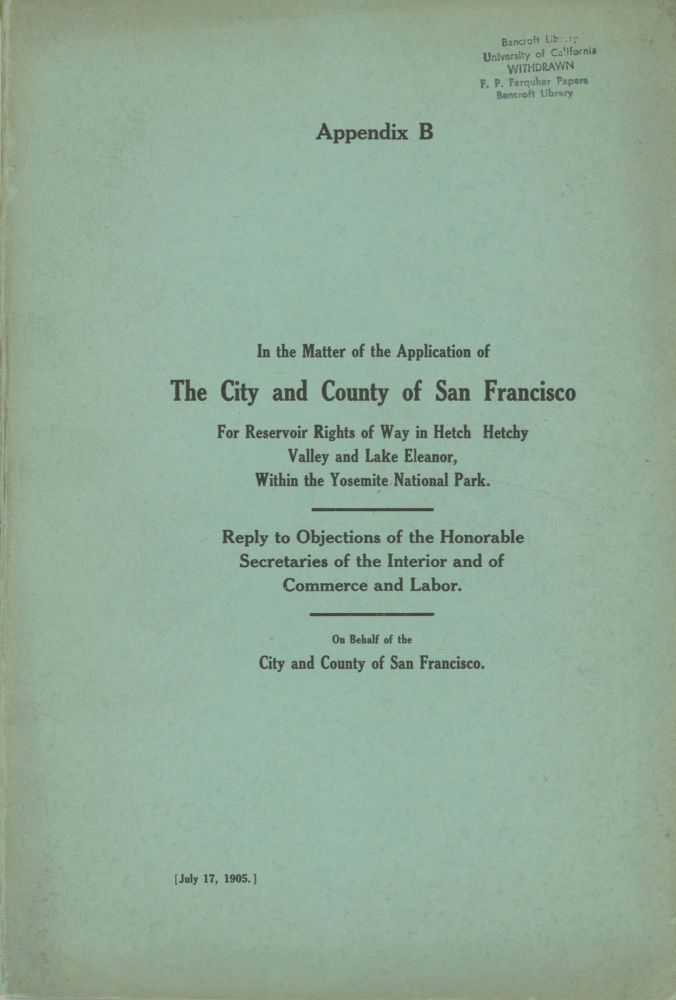 In the matter of the application of the city and county of San Francisco for reservoir rights of way in Hetch Hetchy Valley and Lake Eleanor, within the Yosemite National Park. Reply to objections of the Honorable Secretaries of the Interior and of Commerce and Labor. On behalf of the city and county of San Francisco. [July 17, 1905.] [cover title]. MARSDEN MANSON.