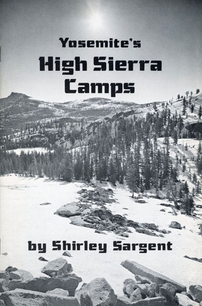 Yosemite's High Sierra Camps by Shirley Sargent [cover title]. SHIRLEY SARGENT.