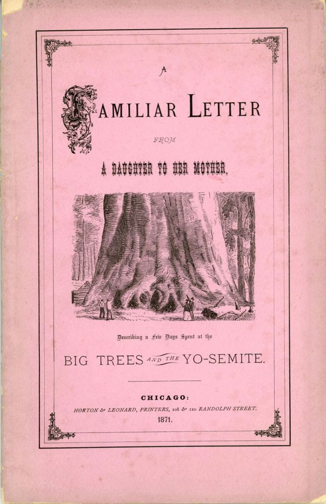A familiar letter from a daughter to her mother, describing a few days spent at the Big Trees and the Yo-Semite. ALICE I. VAN SCHAACK.