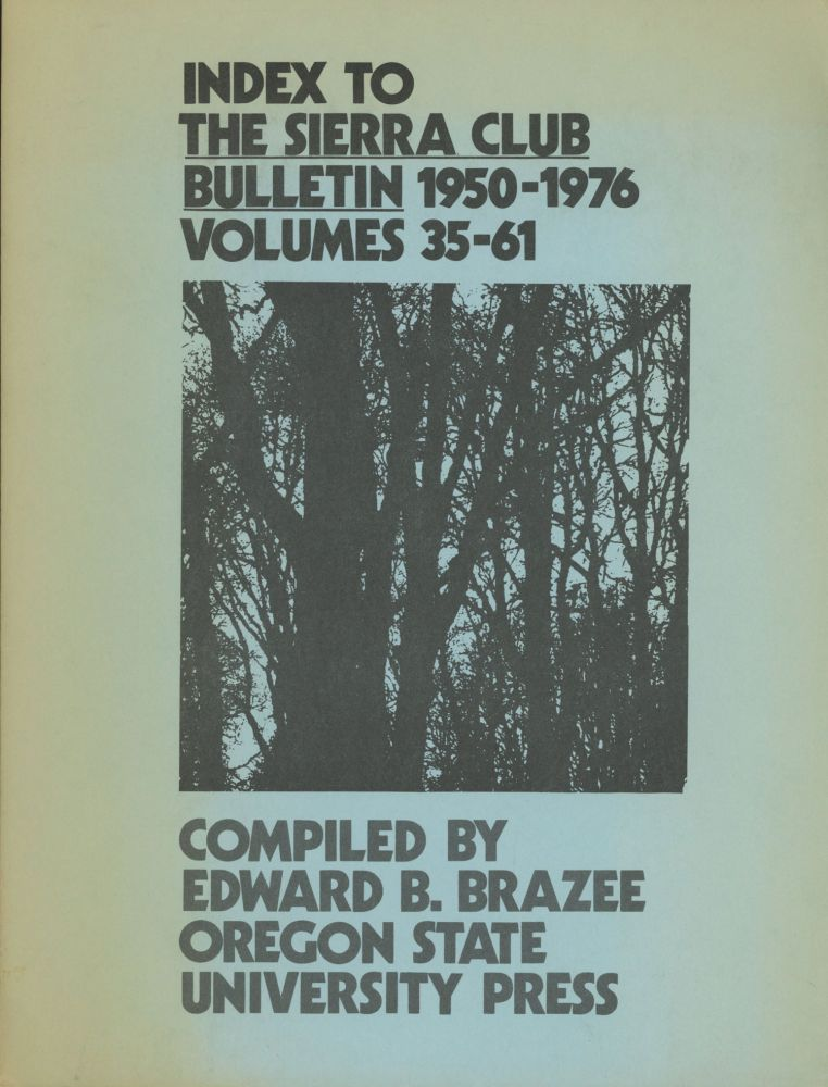 An index to the Sierra Club Bulletin 1950-1976 volumes 35-61 compiled by Edward Brooks Brazee. Bibliographic Series Number 16. EDWARD BROOKS BRAZEE.