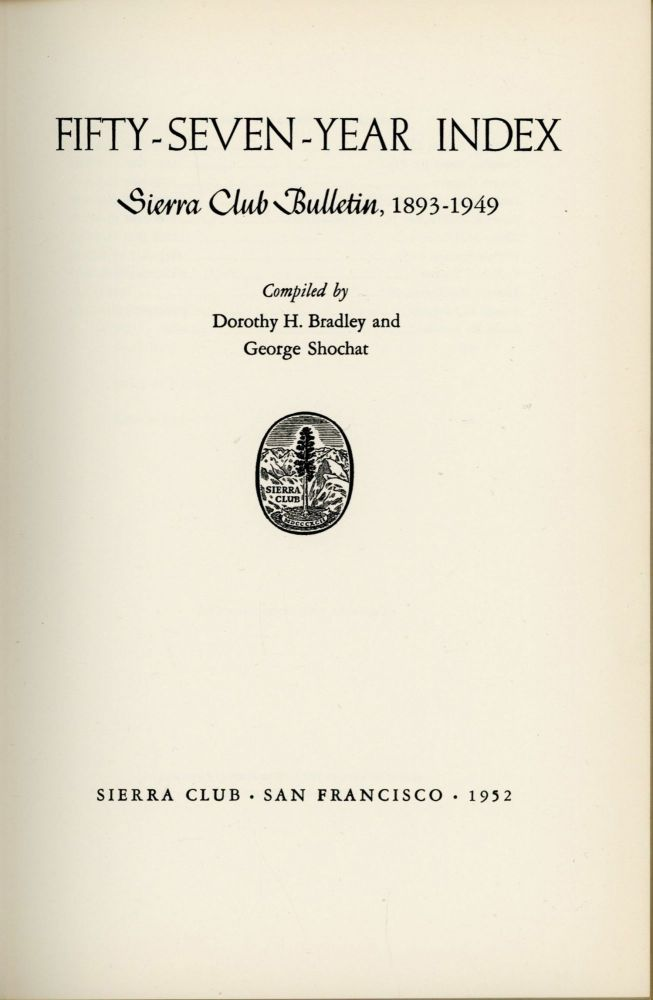 Fifty-seven-year index Sierra Club Bulletin, 1893-1949 compiled by Dorothy H. Bradley and George Shocat. DOROTHY H. BRADLEY, GEORGE SHOCHAT.