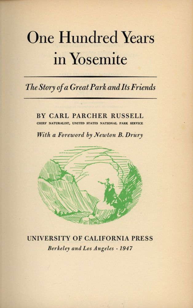 One hundred years in Yosemite the story of a great park and its friends by Carl Parcher Russell ... With a foreword by Newton B. Drury. CARL PARCHER RUSSELL.