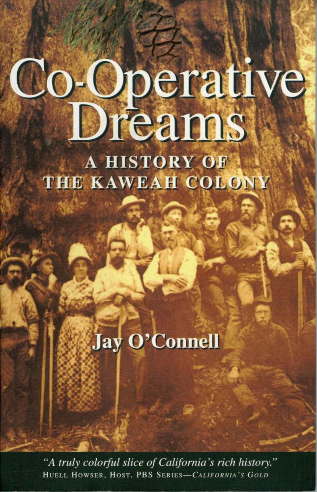 Co-operative dreams a history of the Kaweah Colony [by] Jay O'Connell. JAY O'CONNELL.