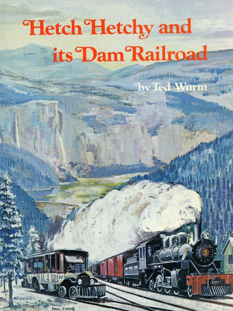Hetch Hetchy and its dam railroad the story of the uniquely equipped railroad that serviced the camps, dams, tunnels and penstocks of the 20-year construction project to bring water from the Sierra to San Francisco. By Ted Wurm. THEODORE G. WURM.