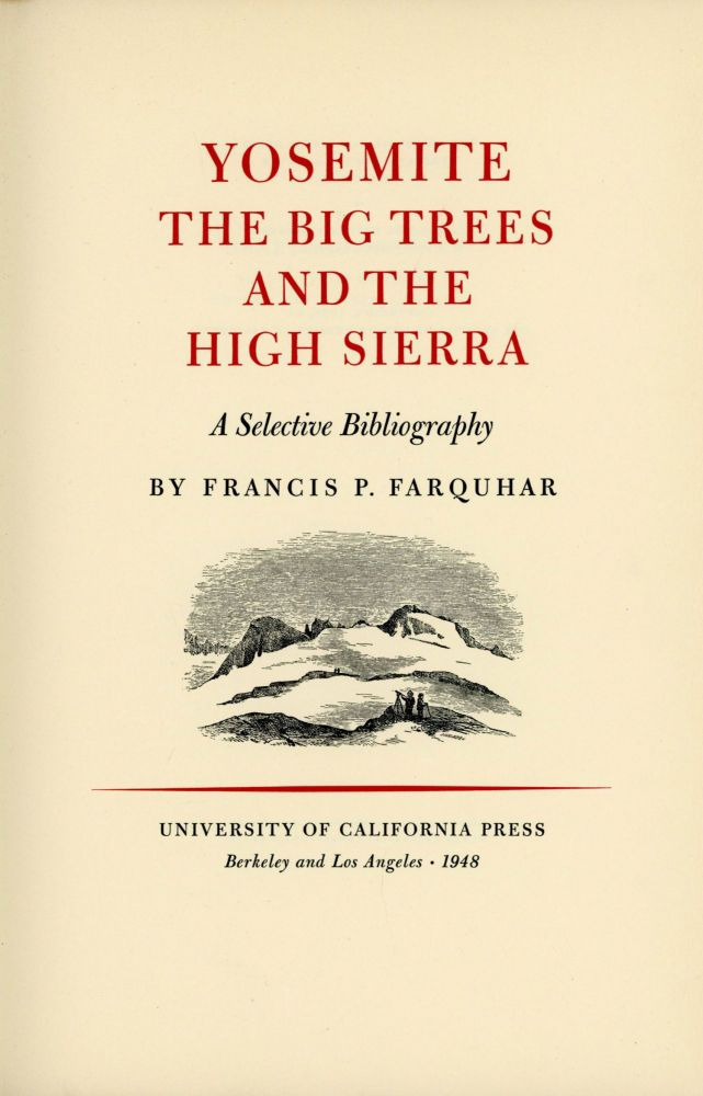 Yosemite the big trees and the High Sierra a selective bibliography by Francis P. Farquhar. FRANCIS PELOUBET FARQUHAR.