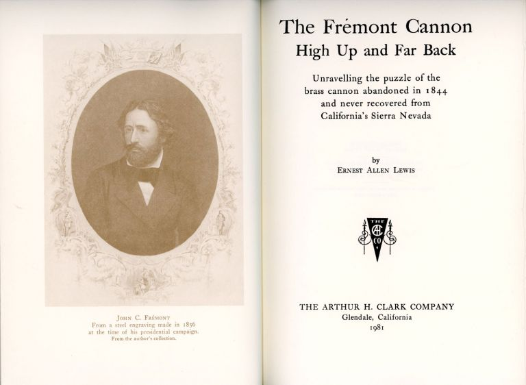 The Frémont Cannon high up and far back unraveling the puzzle of the brass cannon abandoned in 1844 and never recovered from California's Sierra Nevada by Ernest Allen Lewis. ERNEST ALLEN LEWIS.