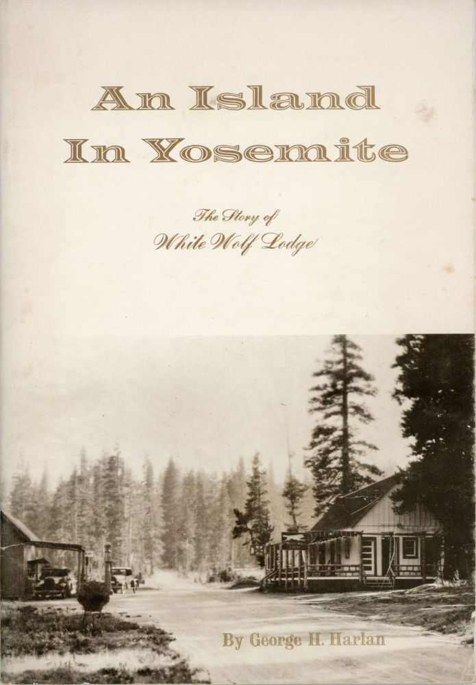 An island in Yosemite the story of White Wolf Lodge by George H. Harlan. GEORGE H. HARLAN.
