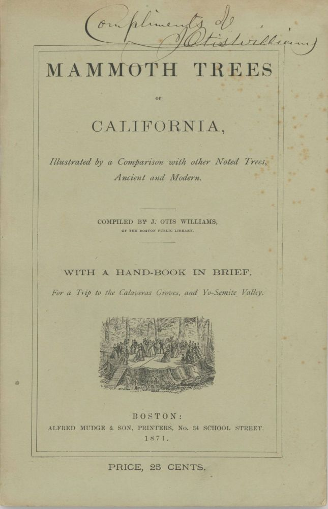 Mammoth trees of California, illustrated by a comparison with other noted trees, ancient and modern. Compiled by J. Otis Williams, of the Boston Public Library. With a hand-book in brief, for a trip to the Calaveras Groves, and Yo-Semite Valley. [three-line quote from L. Agassiz]. J. OTIS WILLIAMS.