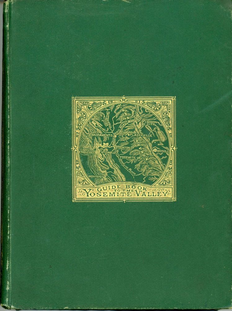 The Yosemite guide-book: a description of the Yosemite Valley and the adjacent region of the Sierra Nevada, and of the big trees of California, illustrated by maps and woodcuts. CALIFORNIA. STATE GEOLOGIST, JOSIAH DWIGHT WHITNEY.