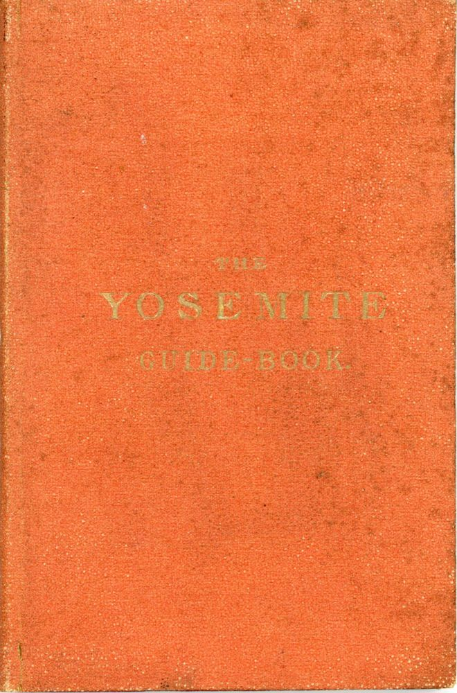 The Yosemite guide-book: a description of the Yosemite Valley and the adjacent region of the Sierra Nevada, and of the big trees of California. With two maps. CALIFORNIA. STATE GEOLOGIST, JOSIAH DWIGHT WHITNEY.