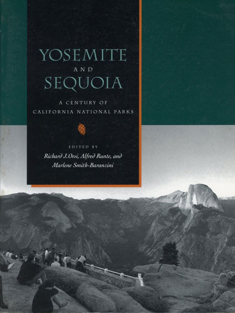 Yosemite and Sequoia a century of California national parks edited by Richard J., Orsi, Alfred Runte, and Marlene Smith-Baranzini. RICHARD J. ORSI, ALFRED RUNTE, MARLENE SMITH-BARANZINI.