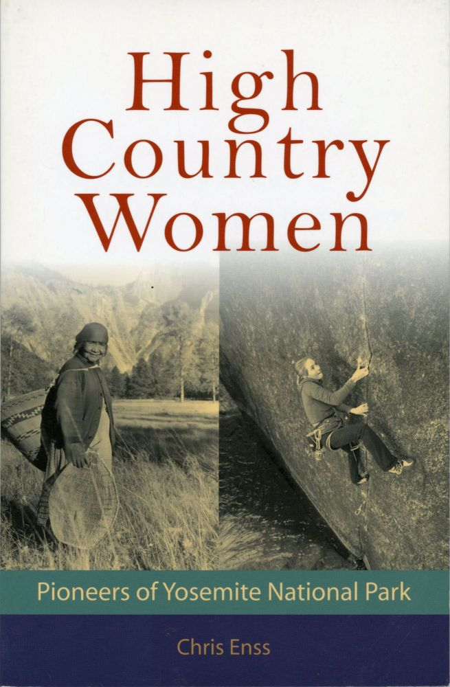 High country women: pioneers of Yosemite National Park. CHRIS ENSS.