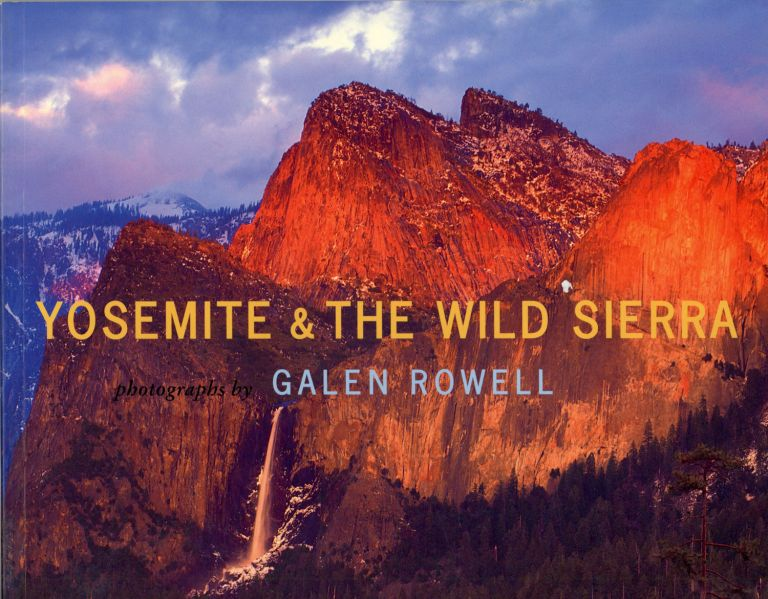 Yosemite and the wild Sierra photographs and foreword by Galen Rowell edited by Jennifer Barry. GALEN A. ROWELL.