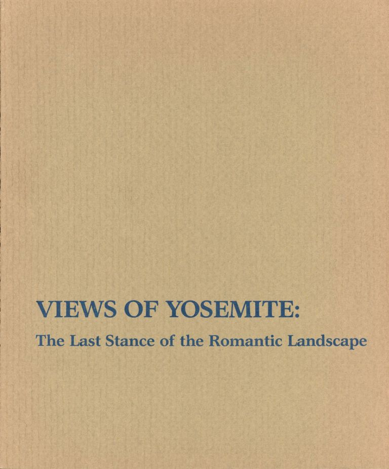 Views of Yosemite: the last stance of the romantic landscape June 12 - August 8, 1982 An exhibition organized by the Fresno Arts Center. This catalogue was made possible through the generosity of Gottschalk's. JOSEPH ARMSTRONG BAIRD FRESNO ARTS CENTER. KATHRYN FUNK, SHIRLEY SARGENT, JR.