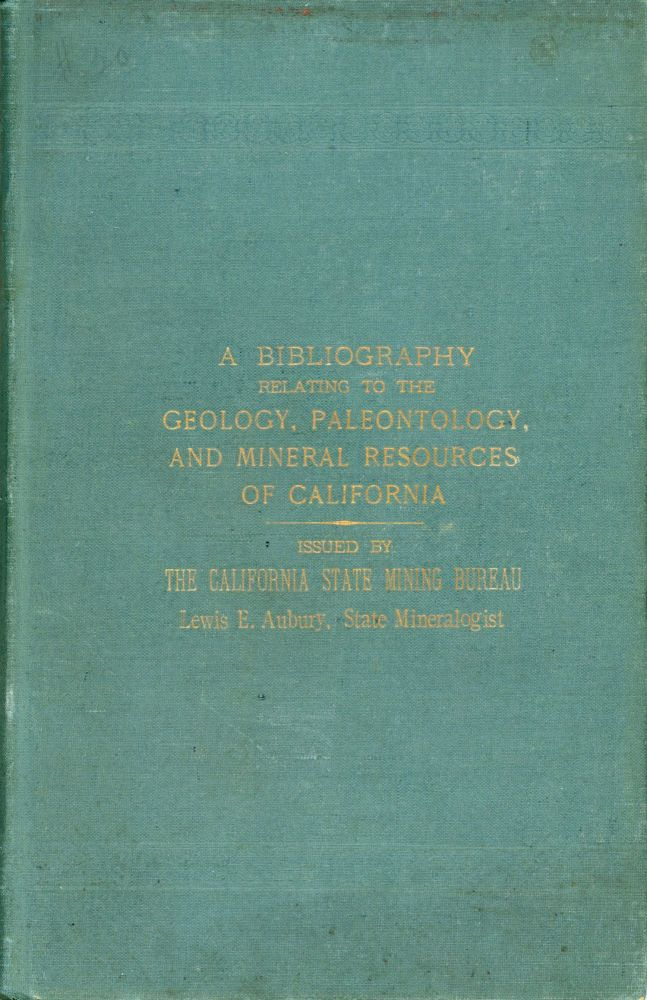 A bibliography relating to the geology, paleontology, and mineral resources of California. Issued by the California State Mining Bureau, Ferry Building, San Francisco. By authority of Hon. George C. Pardee, Governor of California. Lewis E. Aubury, State Mineralogist. [By Anthony W. Vogdes.]. ANTHONY W. VOGDES.