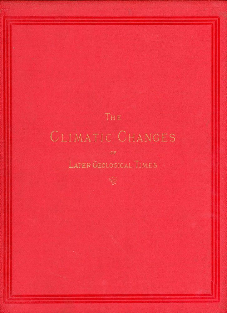 The climatic changes of later geological times: a discussion based on observations made in the cordilleras of North America by J. D. Whitney. JOSIAH DWIGHT WHITNEY.