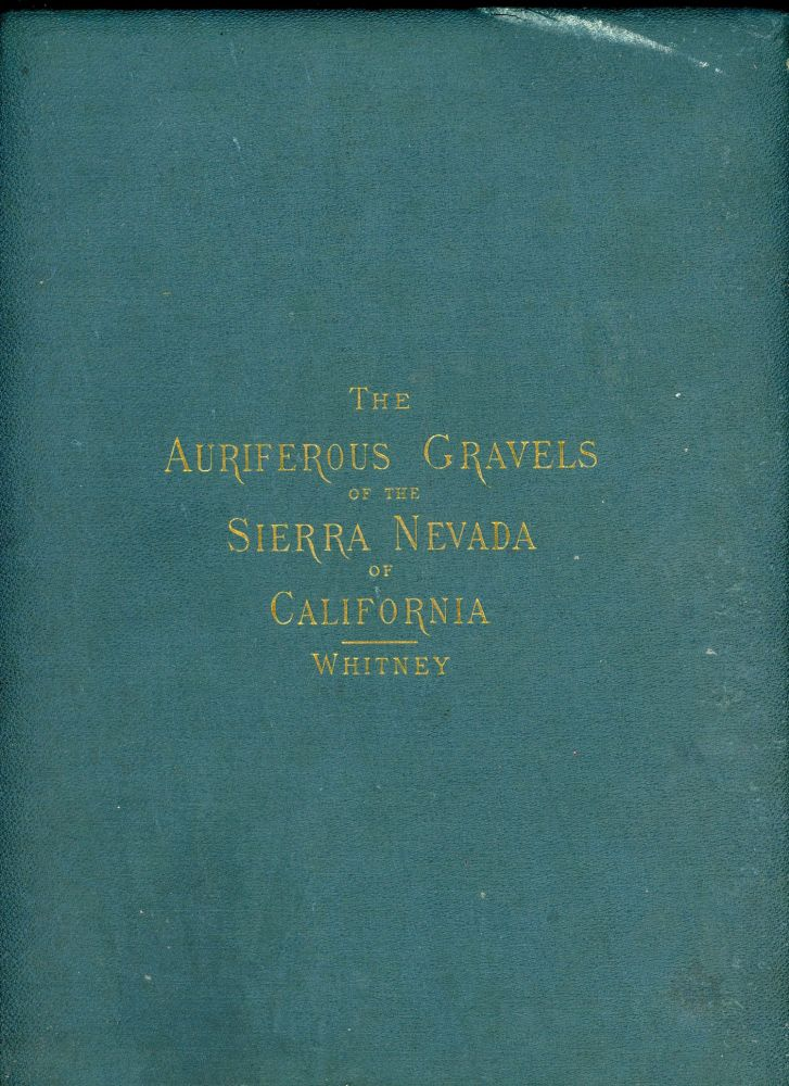 The auriferous gravels of the Sierra Nevada of California by J. D. Whitney. JOSIAH DWIGHT WHITNEY.