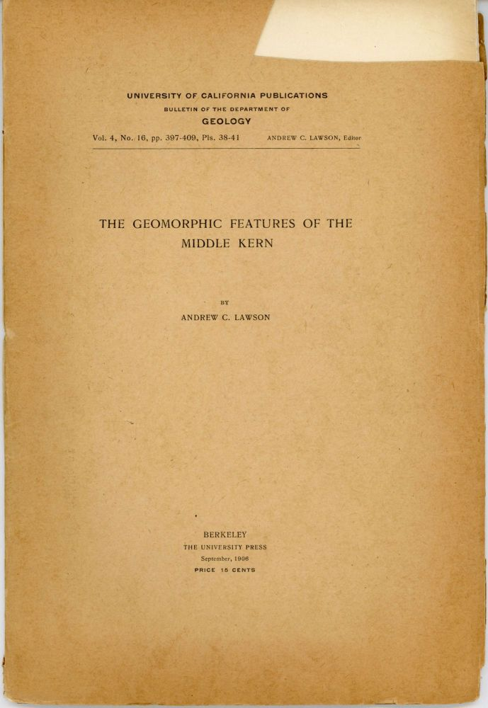 The geomorphic features of the Middle Kern by Andrew C. Lawson [cover title]. ANDREW COWPER LAWSON.