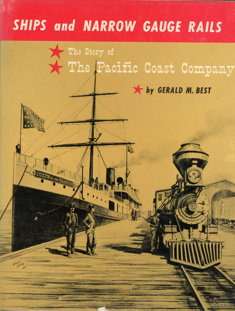Ships and narrow gauge rails: the story of the Pacific Coast Company by Gerald M. Best. GERALD M. BEST.