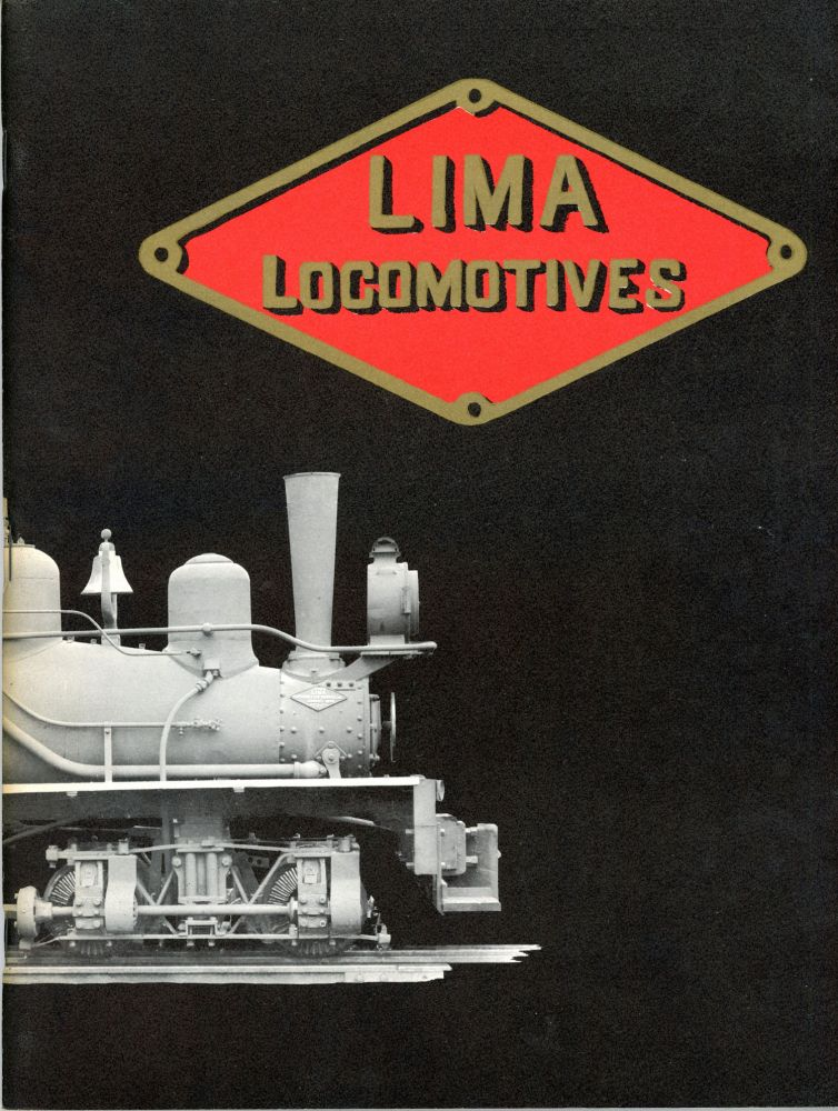 Lima locomotives. Lima locomotives is an exact reproduction of Catalog No. 16 issued by the Lima Locomotive & Machine Company of Lima, Ohio, originally published in 1911. LIMA LOCOMOTIVE WORKS INCORPORATED.