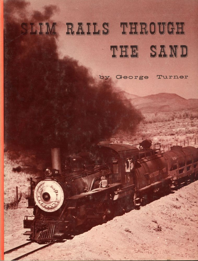 Slim rails through the sand: a graphic presentation of the Carson & Colorado - Southern Pacific narrow gauge railroad by George Turner. GEORGE TURNER.