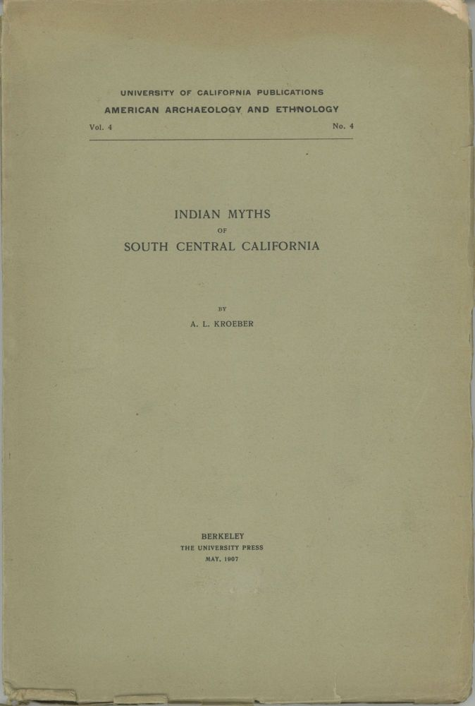 Indian myths of south central California by A. L. Kroeber [cover title]. ALFRED LOUIS KROEBER.