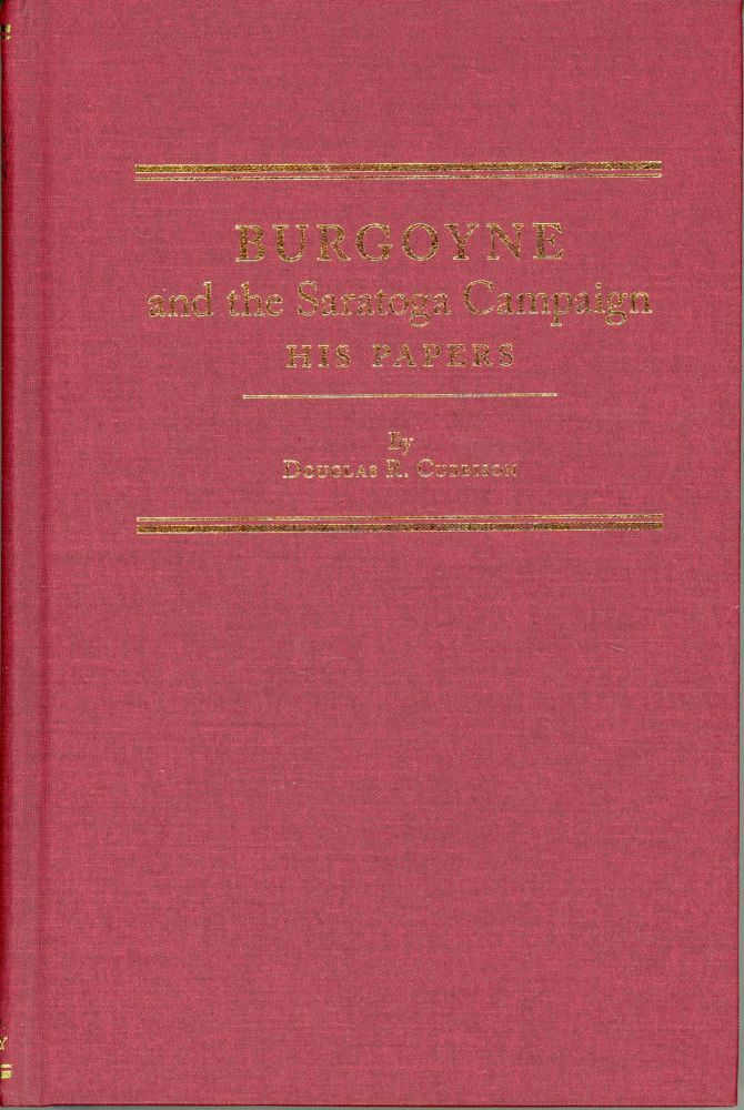 BURGOYNE AND THE SARATOGA CAMPAIGN: HIS PAPERS. John Burgoyne, Douglas R. Cubbison.