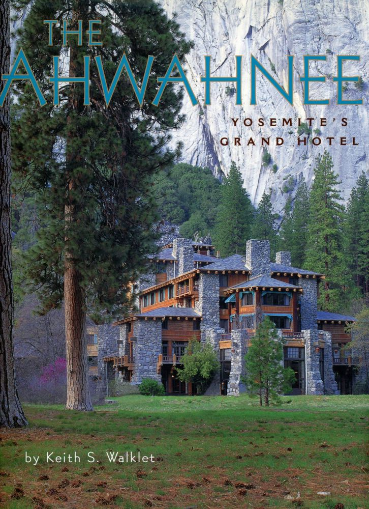 The Ahwahnee Yosemite's grand hotel by Keith S. Walklet. KEITH S. WALKLET.