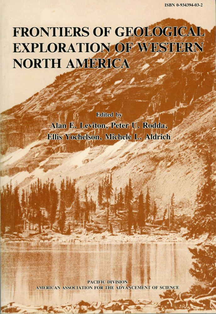 Frontiers of geological exploration of western North America a symposium sponsored by Section E (geology and geography) of the Pacific Division American Association for the Advancement of Science, the School of Mines and Earth Sciences, University of Idaho, and the Idaho Bureau of Mines and Geology on the occasion of the 100th anniversary of the founding of the United States Geological Survey. Edited by Alan E. Leviton ... , Peter U. Rodda ... , Ellis L. Yochelson ... , [and] Michele L. Aldrich. ALAN E. LEVITON, ELLIS L. YOCHELSON, PETER U. RODDA, MICHELE L. ALDRICH.