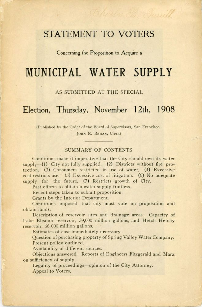 Statement to voters concerning the proposition to acquire a municipal water supply as submitted at the special election, Thursday, November 12th, 1908 (Published by the order of the Board of Supervisors, San Francisco. John E. Behan, Clerk) ... [cover title]. CALIFORNIA. BOARD OF SUPERVISORS SAN FRANCISCO.