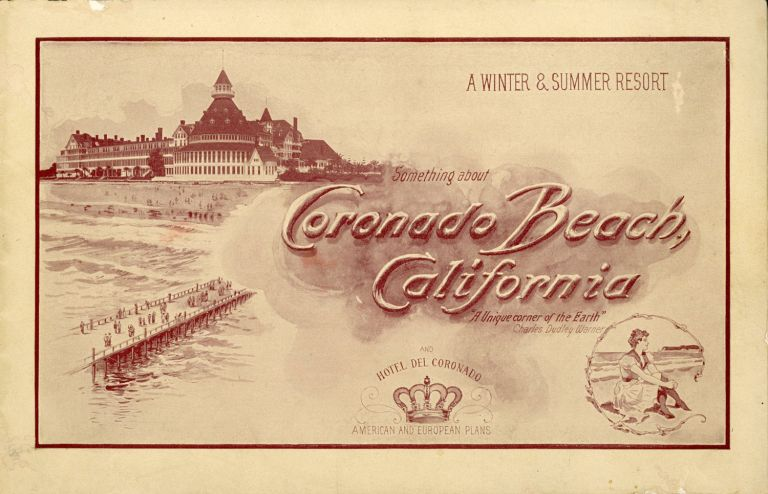 A WINTER & SUMMER RESORT: SOMETHING ABOUT CORONADO BEACH, CALIFORNIA ... AND HOTEL DEL CORONADO ... [cover title]. California, San Diego County, Coronado.