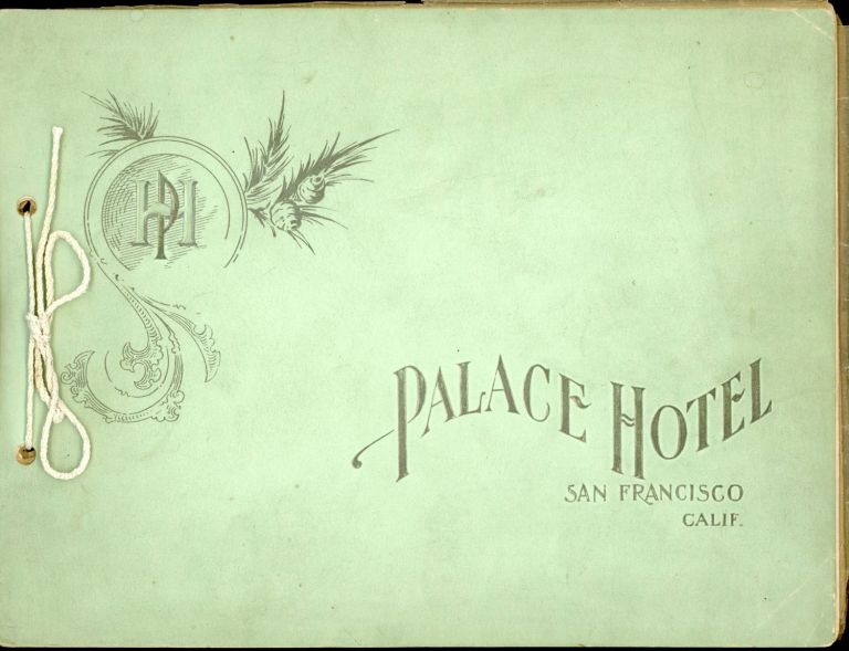PALACE HOTEL, SAN FRANCISCO, CALIF [cover title]. California, San Francisco.