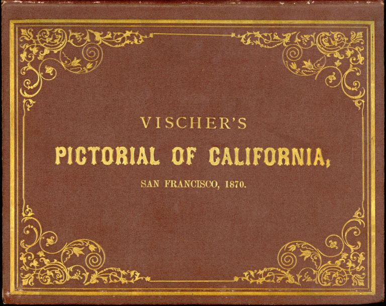 Vischer's pictorial of California landscape, trees and forest scenes. Grand features of California scenery, life, traffic and customs. Photographs from the original drawings. In five series of twelve numbers each, with a supplement, and contributions from reliable sources. San Francisco, April, 1870. EDWARD VISCHER.