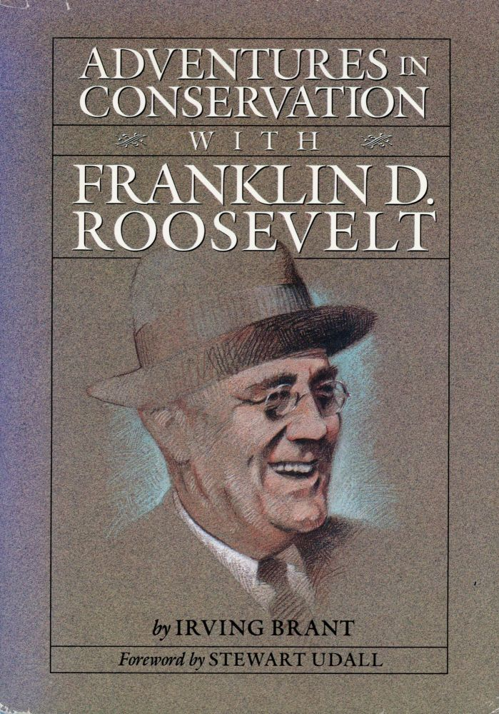 Adventures in conservation with Franklin D. Roosevelt by Irving Brant foreword by Stewart Udall. IRVING BRANT.