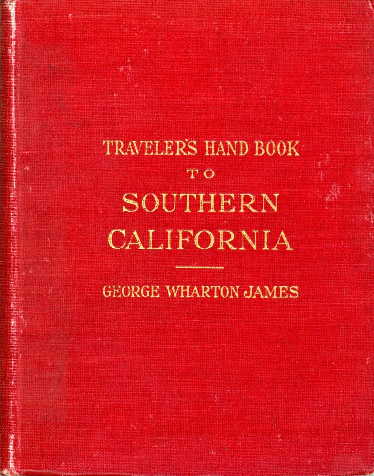 TRAVELERS' HANDBOOK TO SOUTHERN CALIFORNIA by George Wharton James. George Wharton James.