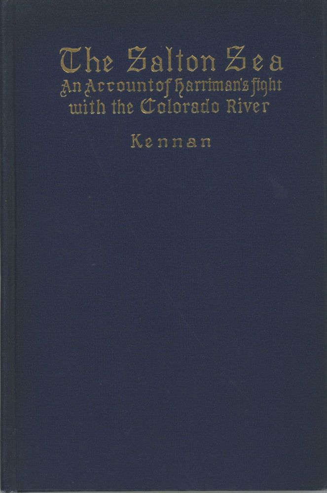 THE SALTON SEA: AN ACCOUNT OF HARRIMAN'S FIGHT WITH THE COLORADO RIVER by George Kennan. Illustrated. California, Imperial County, The Salton Sea.