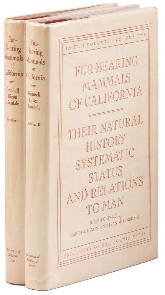 Fur-bearing mammals of California their natural history, systematic status, and relations to man by Joseph Grinnell, Joseph S. Dixon, and Jean M. Linsdale. Contributions from the Museum of vertebrate zoology University of California. In two volumes. JOSEPH S. DIXON GRINNELL, JEAN M. LINSDALE.