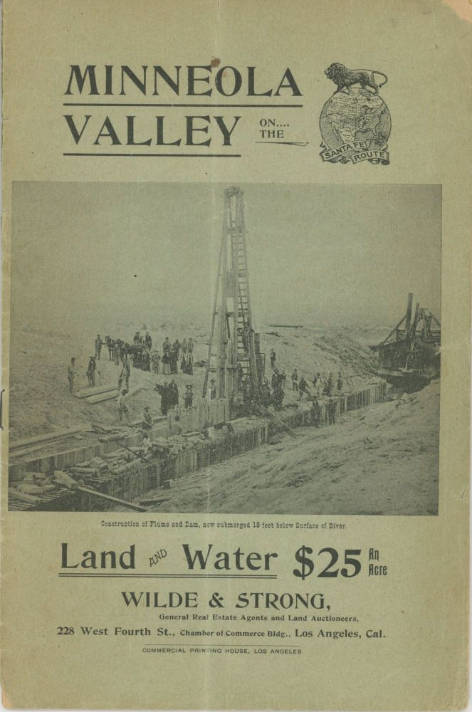 MINNEOLA VALLEY ON THE SANTA FE ROUTE ... LAND AND WATER $25 AN ACRE. Wilde & Strong, General Real Estate Agents and Land Auctioneers, 228 West Fourth St., Chamber of Commerce Bldg., Los Angeles, California. California, San Bernardino County, Wilde, General Real Estate Agents Strong, Los Angeles Land Auctioneers, California.