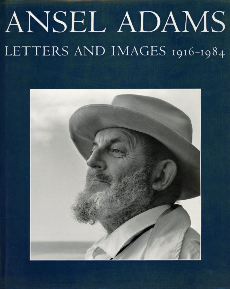 Ansel Adams letters and images 1916-1984 edited by Mary Street Alinder and Andrea Gray Stillman foreword by Wallace Stegner. ANSEL ADAMS.