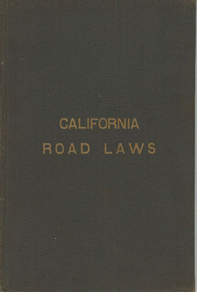 THE ROAD LAWS OF CALIFORNIA. EMBRACING THE PROVISIONS OF THE CONSTITUTION, AND OF THE FOUR CODES RELATING TO HIGHWAYS, BRIDGES, AND THE CONDEMNATION OF LANDS FOR PUBLIC USE. Statues California. Laws, Etc.