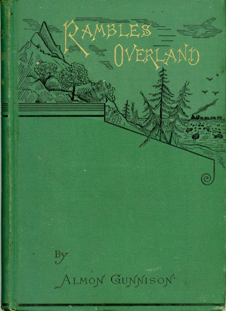 Rambles overland. A trip across the continent. By Almon Gunnison. ALMON GUNNISON.