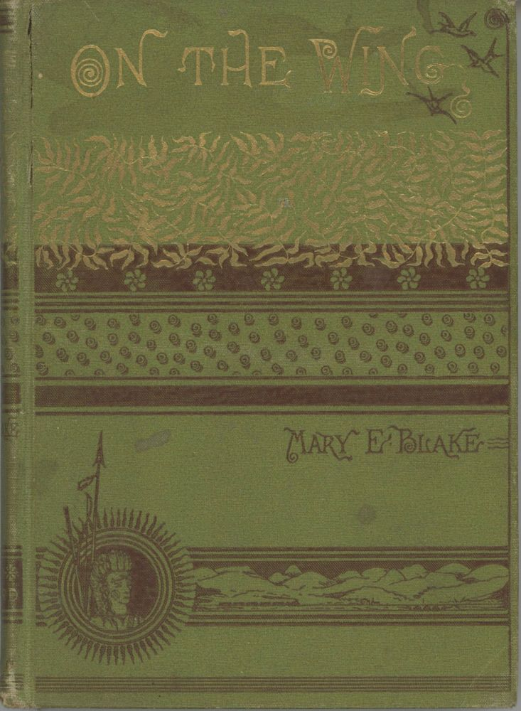 On the Wing. Rambling notes of a trip to the Pacific. By Mary E. Blake [M. E. B.]. MARY ELIZABETH McGRATH BLAKE.