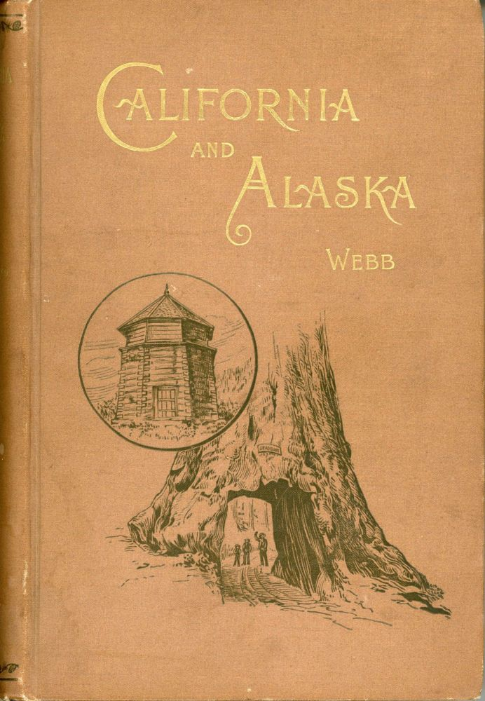California and Alaska and over the Canadian Pacific Railway by William Seward Webb, Second edition[.] Illustrated. WILLIAM SEWARD WEBB.