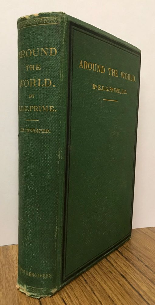 Around the world: sketches of travel through many lands and over many seas. By E. D. G. Prime, D. D. With numerous illustrations. EDWARD DORR GRIFFIN PRIME.